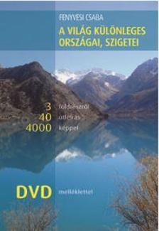 Fenyvesi Csaba - A világ különleges országai, szigetei 3 földrészről 40 útleírás 4000 képpel, DVD melléklettel