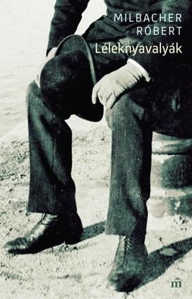 Milbacher Róbert - Léleknyavalyák - Avagy az öngyilkolás s egyéb elveszejtő szerek természetéről [eKönyv: epub, mobi]