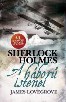James Lovegrove - Sherlock Holmes: A háború istenei (kemény)