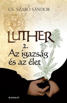 Cs. Szabó Sándor - Luther II. - Az igazság és az élet [eKönyv: epub, mobi]