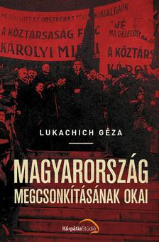 Lukachich Géza - Magyarország megcsonkításának okai