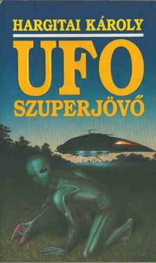 Hargitai Károly - UFO szuperjövő [antikvár]