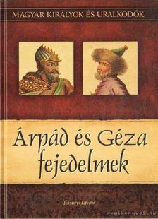 Tihanyi István - Árpád és Géza fejedelmek [antikvár]