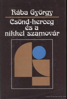 Rába György - Csönd-herceg és a nikkel szamovár [antikvár]