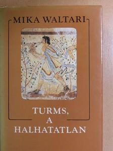 Mika Waltari - Turms, a halhatatlan [antikvár]