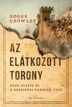 Roger Crowley - Az Elátkozott torony - Akkó eleste és a keresztes háborúk vége [eKönyv: epub, mobi]