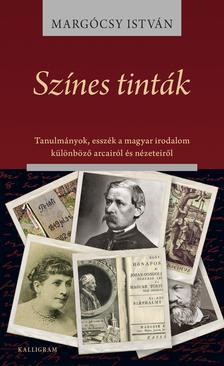 Margócsy István - Színes tinták - Tanulmányok, esszék a magyar irodalom különböző arcairól és nézeteiről