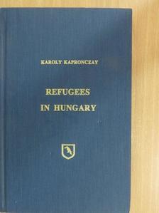 Kapronczay Károly - Refugees in Hungary [antikvár]
