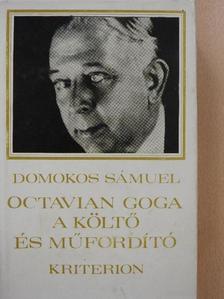 Domokos Sámuel - Octavian Goga, a költő és műfordító [antikvár]