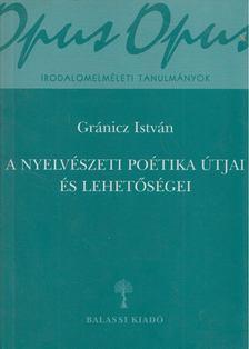 Gránicz István - A nyelvészeti poétika útjai és lehetőségei [antikvár]