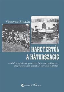 Völgyesi Zoltán - Harctértől a hátországig - Az első világháború gazdasági és társadalmi hatásai Magyarországon a levéltári források tükrében