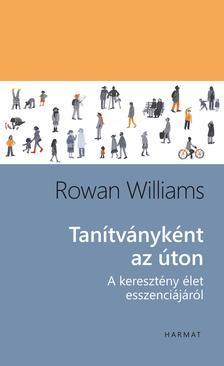 Rowan Williams - Tanítványként az úton - A keresztény élet esszenciájáról
