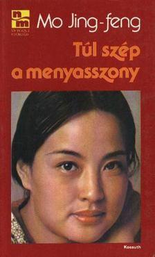 Mo Jing-feng - Túl szép a menyasszony [antikvár]