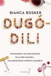 Bosker, Bianca - Dugódili - Sommelier-k, palackvadászok és az ízek mámora - Kalandozásaim a borok világában [eKönyv: epub, mobi]