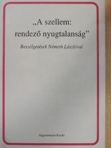"""B. Nagy László - """"A szellem: rendező nyugtalanság"""" [antikvár]"""