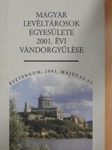 Albrechtné Kunszeri Gabriella - Magyar Levéltárosok Egyesülete 2001. évi vándorgyűlése [antikvár]