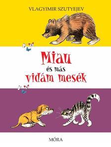 V. Szutyejev - Miau és más vidám mesék