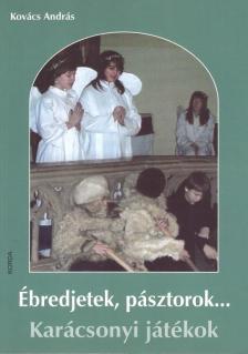 Kovács András - Ébredjetek, pásztorok... Karácsonyi játékok