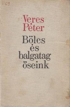 Veres Péter - Bölcs és balgatag őseink [antikvár]