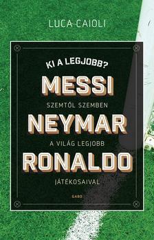 Luca Caioli - Ki a legjobb? - Messi, Neymar, Ronaldo