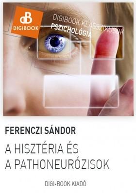 Ferenczi Sándor - A hisztéria és a pathoneurózisok [eKönyv: epub, mobi]