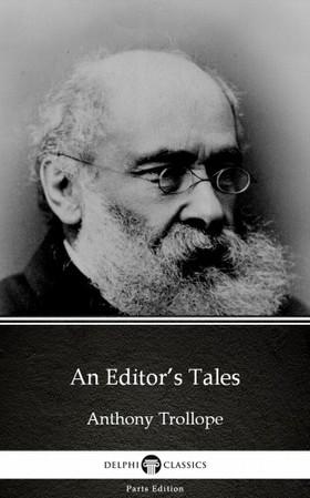 Delphi Classics Anthony Trollope, - An Editor's Tales by Anthony Trollope (Illustrated) [eKönyv: epub, mobi]