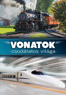 Vida Péter szerk. - Vonatok csodálatos világa