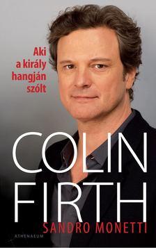 Sandro Monetti - Aki a király hangján szólt: Colin Firth [antikvár]