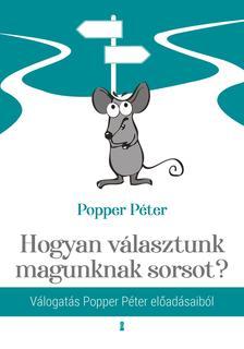 POPPER PÉTER - Hogyan választunk magunknak sorsot? - Válogatás Popper Péter előadásaiból