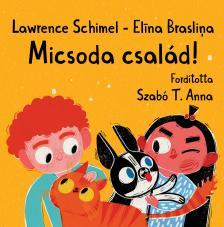 Lawrence Schimel - Elina Braslina - Micsoda Család!