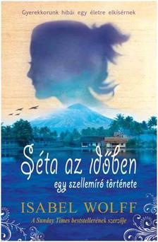 Isabel Wolff - Séta az időben - egy szellemíró története
