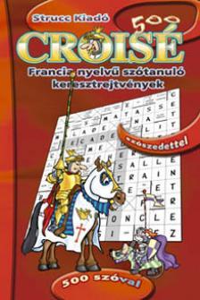 Palotai Péter (szerk.) - CROISÉ FRANCIA NYELVŰ SZÓTANULÓ KERESZTREJTVÉNYEK 500 SZÓVAL