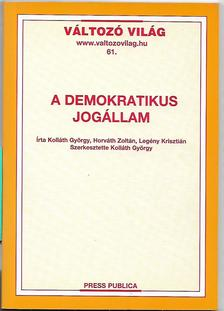 KOLLÁTH GY.-HORVÁTH Z.-LEGÉNY - A DEMOKRATIKUS JOGÁLLAM - VÁLTOZÓ VILÁG 61.