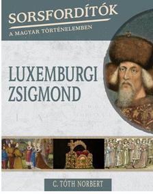 C.Tóth Norbert - LUXEMBURGI ZSIGMOND