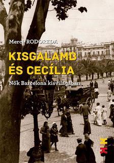 Mercé Rodoreda - Kisgalamb és Cecília - Nők Barcelona kisvilágában