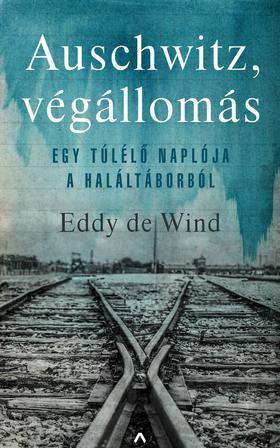 Eddy de Wind - Auschwitz, végállomás - Egy túlélő naplója a haláltáborból