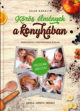 Scur Katalin - Közös élmények a konyhában - Egészséges vegetáriánus ételek [antikvár]