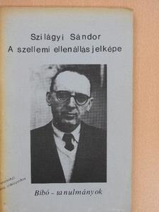 Szilágyi Sándor - A szellemi ellenállás jelképe [antikvár]