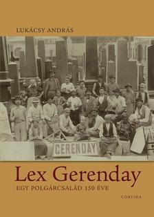 LUKÁCSY ANDRÁS - Lex Gerenday - Egy polgárcsalád 150 éve ###