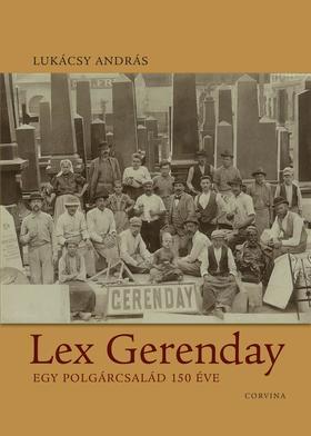 LUKÁCSY ANDRÁS - Lex Gerenday - Egy polgárcsalád 150 éve