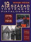 BIHARI P. - A 19.század története fiataloknak 1775-1918