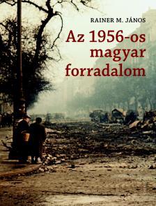 Rainer M. János - Az 1956-os magyar forradalom