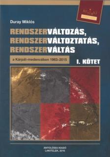 Duray Miklós - Rendszerváltozás, rendszerváltoztatás, rendszerváltás a Kárpát-medencében 1963-2015 I-II. kötet