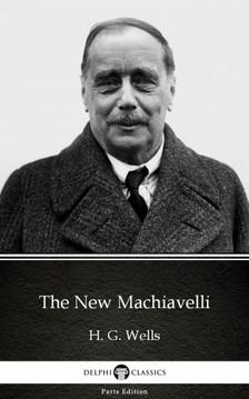 Delphi Classics H. G. Wells, - The New Machiavelli by H. G. Wells (Illustrated) [eKönyv: epub, mobi]