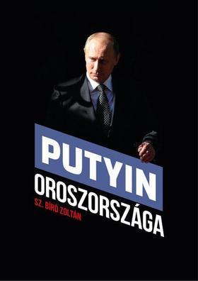 Sz.Bíró Zoltán - Putyin országa
