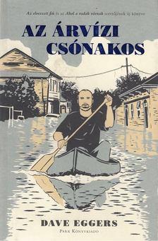 Dave Eggers - Az árvízi csónakos [antikvár]