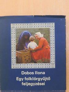 Dobos Ilona - Egy folklórgyűjtő feljegyzései [antikvár]