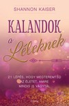 Shannon Kaiser - Kalandok a léleknek - 21 lépés, hogy megteremtsd az életet, amire mindig is vágytál [eKönyv: epub, mobi]