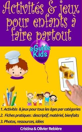 Olivier Rebiere Cristina Rebiere, - Activités & jeux pour enfants ? faire partout - Créez de la magie pour vos enfants! [eKönyv: epub, mobi]