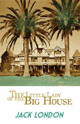 Jack London - The Little Lady of the Big House